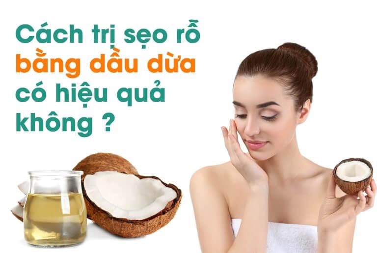 Sử dụng dầu dừa trị sẹo rỗ tại nhà